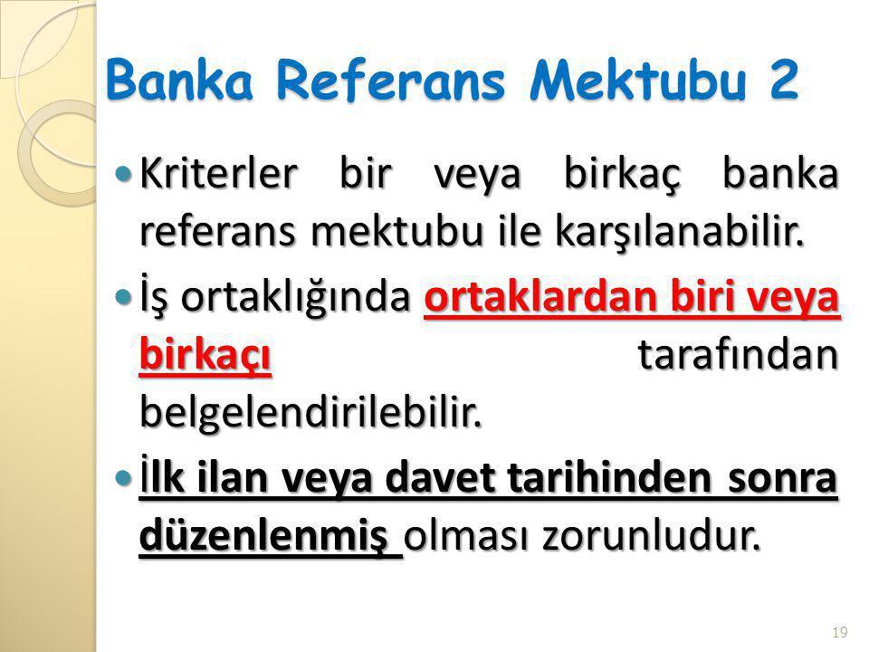 Banka Referans Mektubu 2  Kriterler bir veya birkaç banka referans mektubu ile karşılanabilir.  İş ortaklığında ortaklardan biri veya birkaçı tarafı