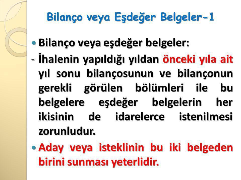 Bilanço veya Eşdeğer Belgeler-1  Bilanço veya eşdeğer belgeler: - İhalenin yapıldığı yıldan önceki yıla ait yıl sonu bilançosunun ve bilançonun gerek