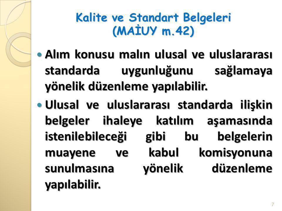 Kalite ve Standart Belgeleri (MAİUY m.42)  Alım konusu malın ulusal ve uluslararası standarda uygunluğunu sağlamaya yönelik düzenleme yapılabilir. 