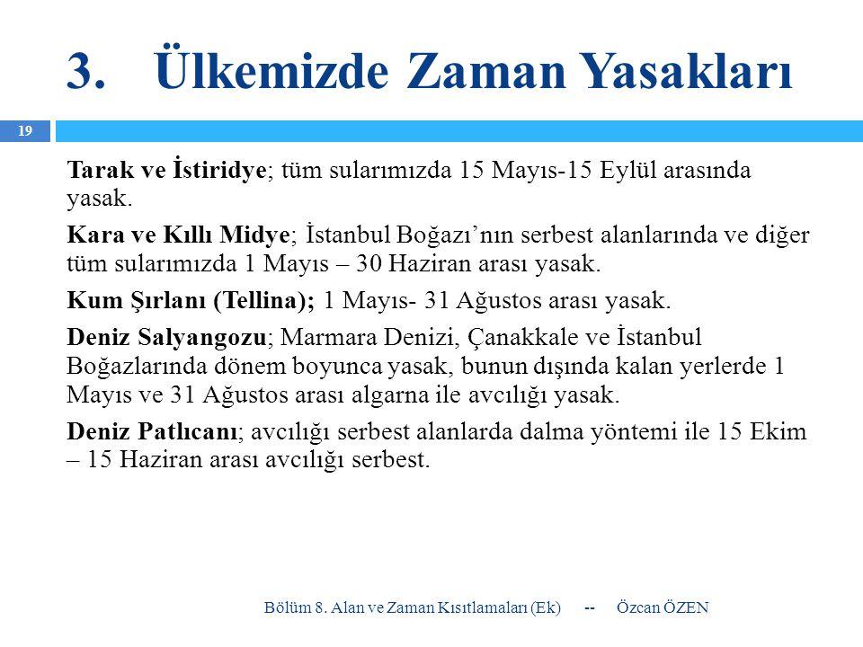 3.Ülkemizde Zaman Yasakları Tarak ve İstiridye; tüm sularımızda 15 Mayıs-15 Eylül arasında yasak. Kara ve Kıllı Midye; İstanbul Boğazı'nın serbest ala