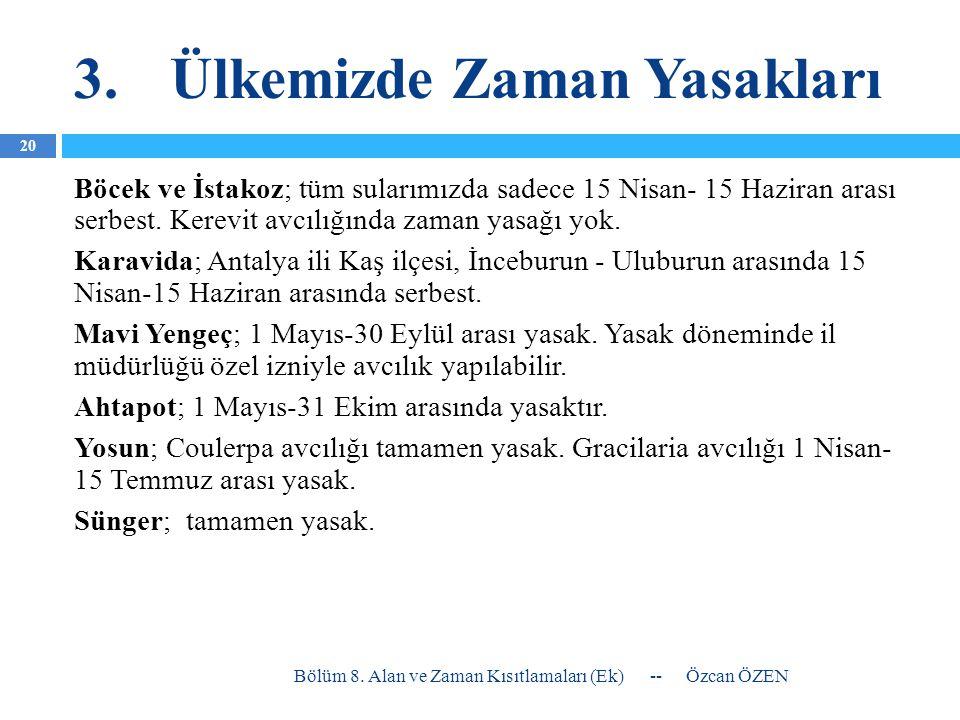 3.Ülkemizde Zaman Yasakları Böcek ve İstakoz; tüm sularımızda sadece 15 Nisan- 15 Haziran arası serbest. Kerevit avcılığında zaman yasağı yok. Karavid
