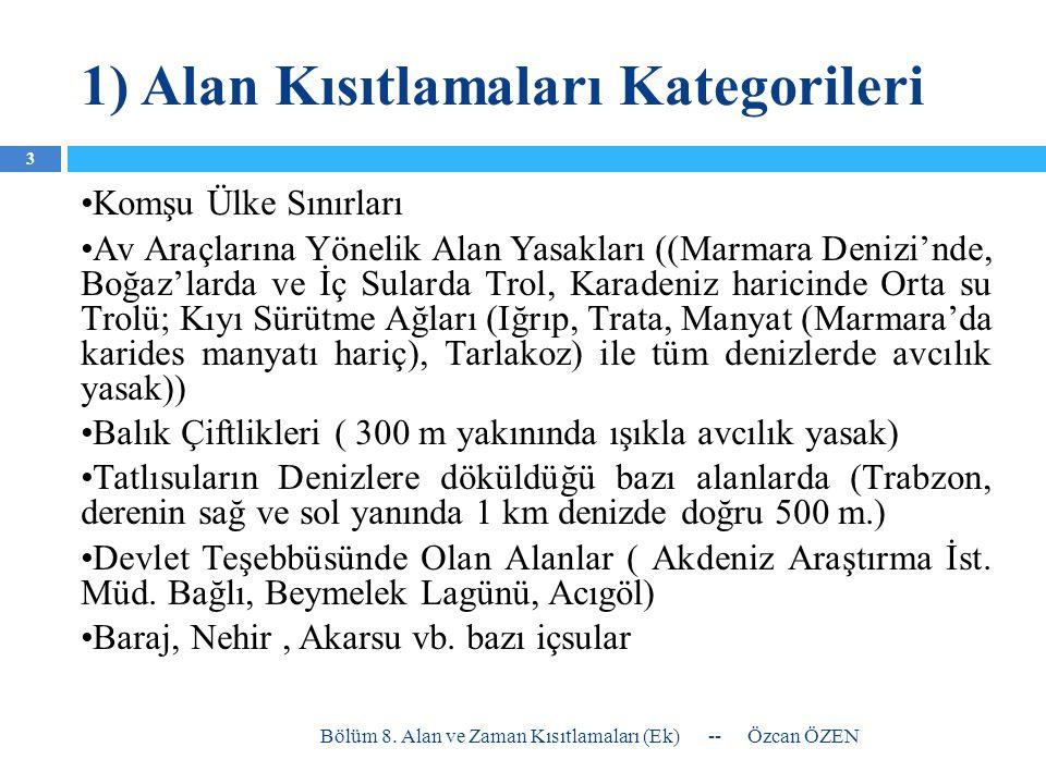 1) Alan Kısıtlamaları Kategorileri •Komşu Ülke Sınırları •Av Araçlarına Yönelik Alan Yasakları ((Marmara Denizi'nde, Boğaz'larda ve İç Sularda Trol, K