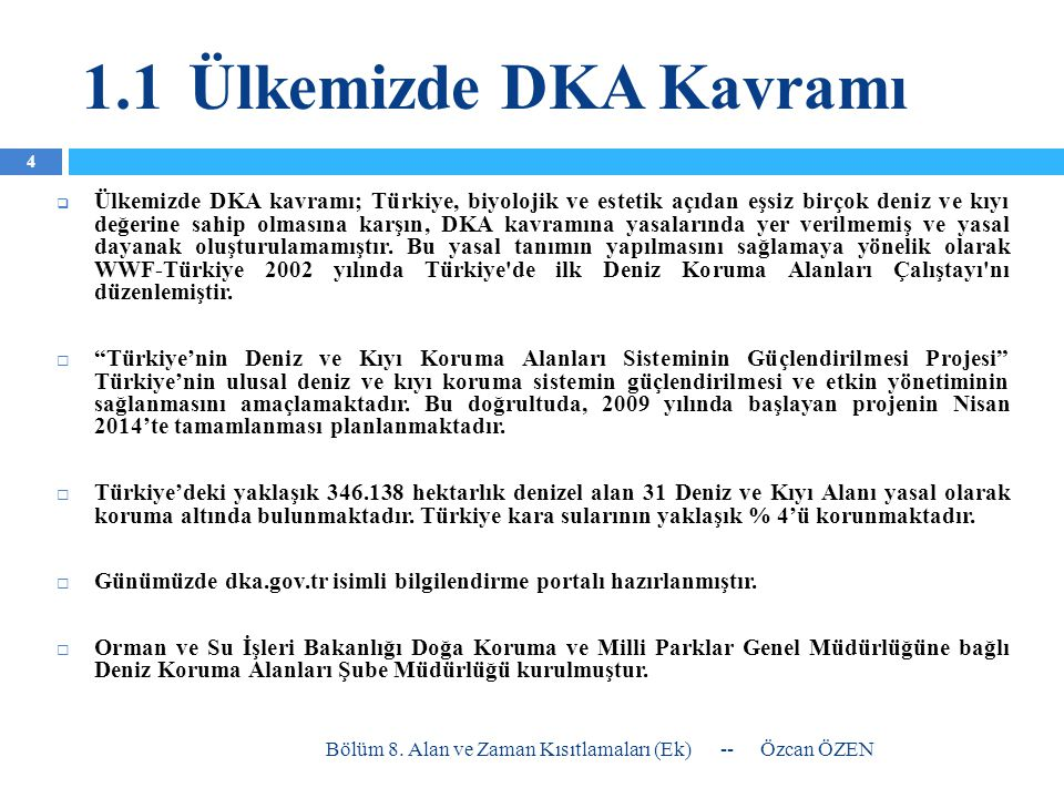 1.1Ülkemizde DKA Kavramı  Ülkemizde DKA kavramı; Türkiye, biyolojik ve estetik açıdan eşsiz birçok deniz ve kıyı değerine sahip olmasına karşın, DKA