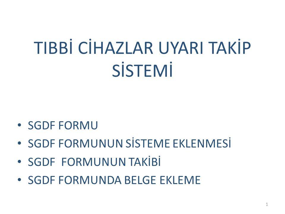 TIBBİ CİHAZLAR UYARI TAKİP SİSTEMİ • SGDF FORMU • SGDF FORMUNUN SİSTEME EKLENMESİ • SGDF FORMUNUN TAKİBİ • SGDF FORMUNDA BELGE EKLEME 1