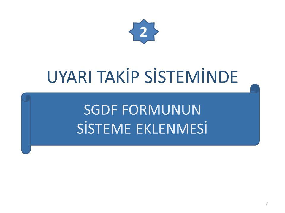 18  Gönderilen tüm SGDF formlarının takibini SDGF LİSTESİ adlı alandan yapabilirsiniz.
