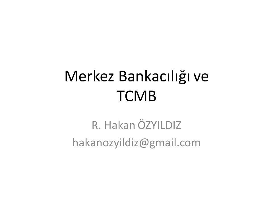 Merkez Bankacılığı ve TCMB R. Hakan ÖZYILDIZ hakanozyildiz@gmail.com