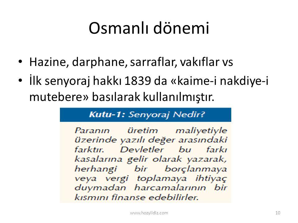 Osmanlı dönemi • Hazine, darphane, sarraflar, vakıflar vs • İlk senyoraj hakkı 1839 da «kaime-i nakdiye-i mutebere» basılarak kullanılmıştır. www.hozy