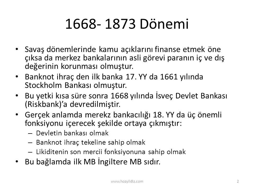 1668- 1873 Dönemi • Savaş dönemlerinde kamu açıklarını finanse etmek öne çıksa da merkez bankalarının asli görevi paranın iç ve dış değerinin korunmas