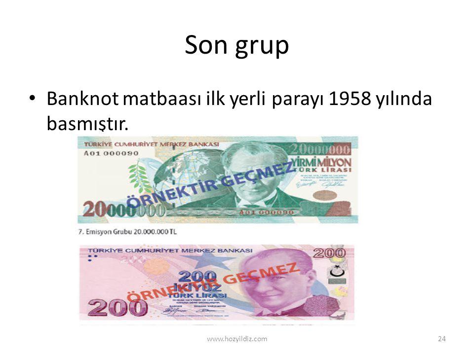 Son grup • Banknot matbaası ilk yerli parayı 1958 yılında basmıştır. www.hozyildiz.com24