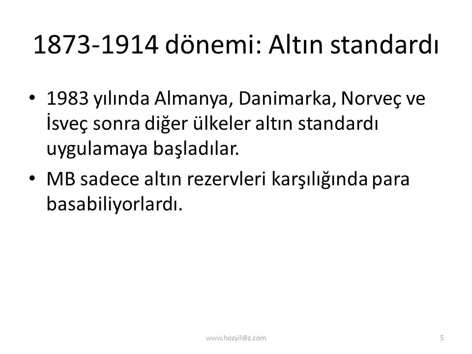 1873-1914 dönemi: Altın standardı • 1983 yılında Almanya, Danimarka, Norveç ve İsveç sonra diğer ülkeler altın standardı uygulamaya başladılar. • MB s