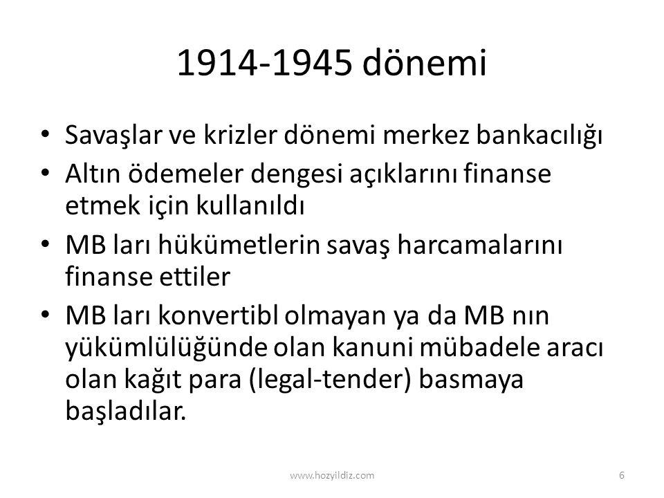 1914-1945 dönemi • Savaşlar ve krizler dönemi merkez bankacılığı • Altın ödemeler dengesi açıklarını finanse etmek için kullanıldı • MB ları hükümetle
