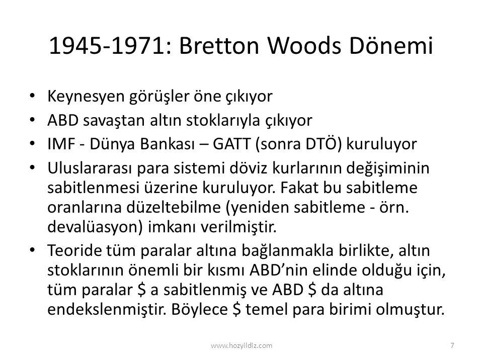 1945-1971: Bretton Woods Dönemi • Keynesyen görüşler öne çıkıyor • ABD savaştan altın stoklarıyla çıkıyor • IMF - Dünya Bankası – GATT (sonra DTÖ) kur