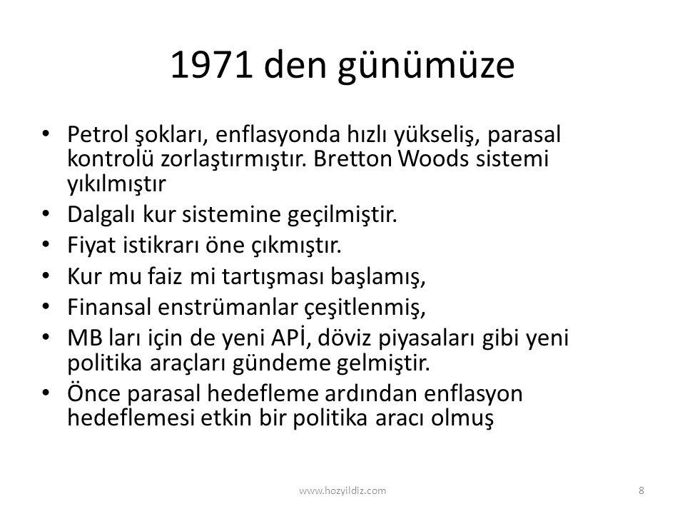 1971 den günümüze • Petrol şokları, enflasyonda hızlı yükseliş, parasal kontrolü zorlaştırmıştır. Bretton Woods sistemi yıkılmıştır • Dalgalı kur sist