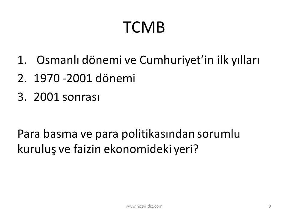 TCMB 1. Osmanlı dönemi ve Cumhuriyet'in ilk yılları 2.1970 -2001 dönemi 3.2001 sonrası Para basma ve para politikasından sorumlu kuruluş ve faizin eko