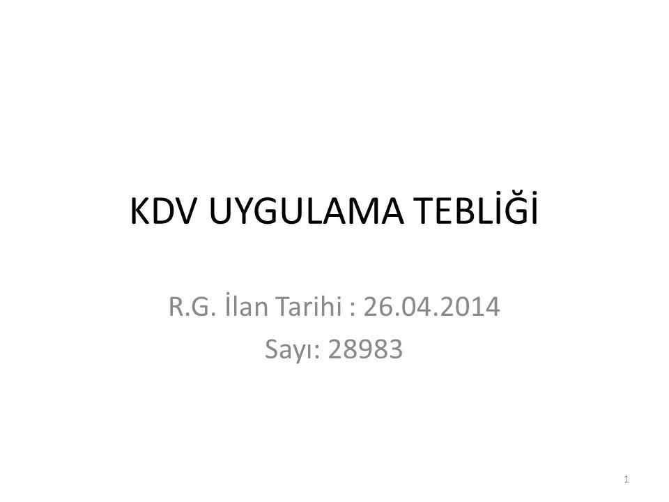 KDV UYGULAMA TEBLİĞİ R.G. İlan Tarihi : 26.04.2014 Sayı: 28983 1