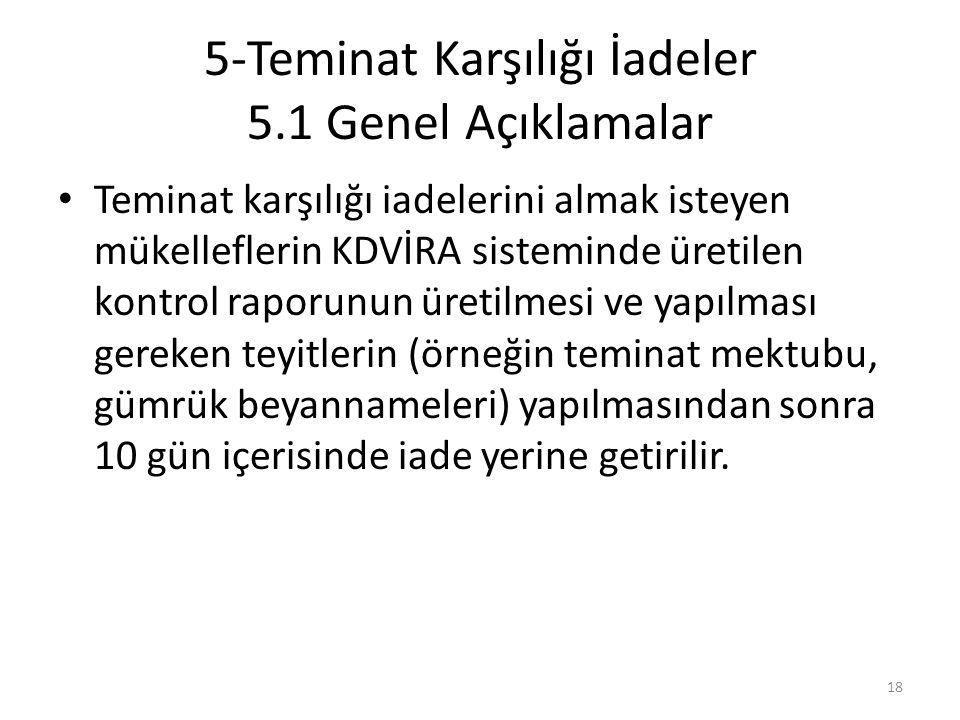 5-Teminat Karşılığı İadeler 5.1 Genel Açıklamalar • Teminat karşılığı iadelerini almak isteyen mükelleflerin KDVİRA sisteminde üretilen kontrol raporu