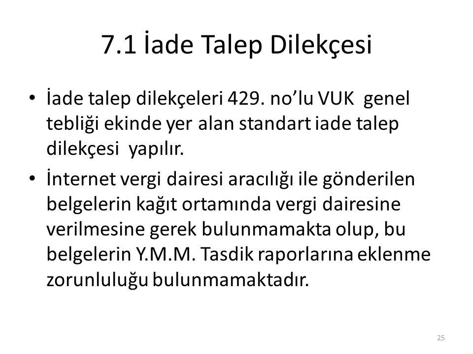 7.1 İade Talep Dilekçesi • İade talep dilekçeleri 429. no'lu VUK genel tebliği ekinde yer alan standart iade talep dilekçesi yapılır. • İnternet vergi