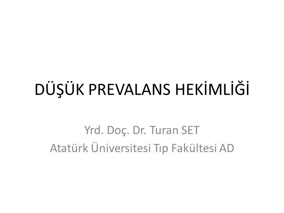 DÜŞÜK PREVALANS HEKİMLİĞİ Yrd. Doç. Dr. Turan SET Atatürk Üniversitesi Tıp Fakültesi AD