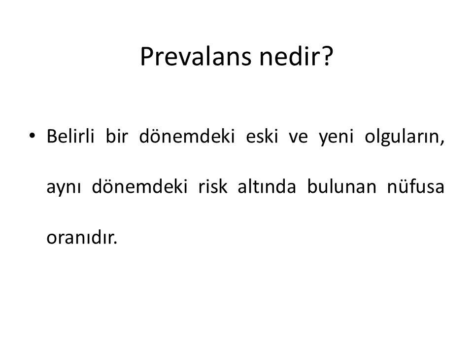 Prevalans nedir? • Belirli bir dönemdeki eski ve yeni olguların, aynı dönemdeki risk altında bulunan nüfusa oranıdır.