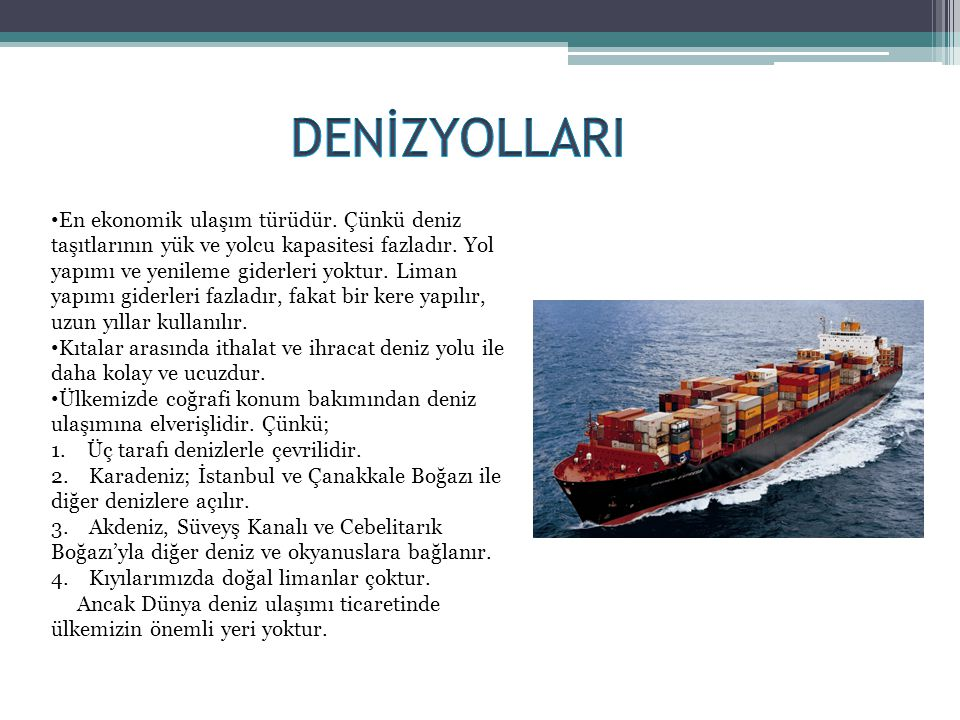 • En ekonomik ulaşım türüdür. Çünkü deniz taşıtlarının yük ve yolcu kapasitesi fazladır. Yol yapımı ve yenileme giderleri yoktur. Liman yapımı giderle
