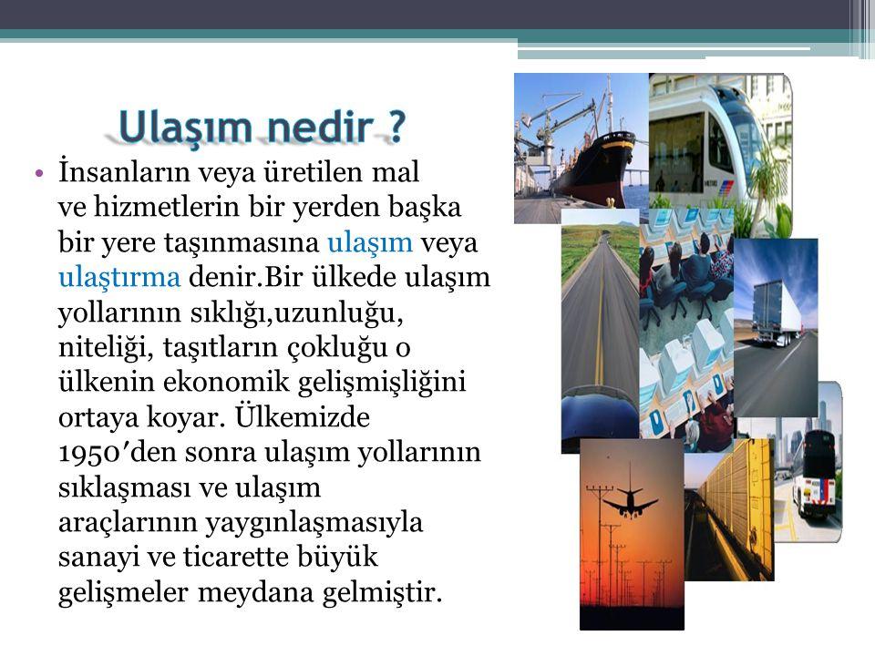 • En hızlı ulaşım şeklidir.• Ülkemiz ulaşımında payı en az olan ulaşım sektörüdür.