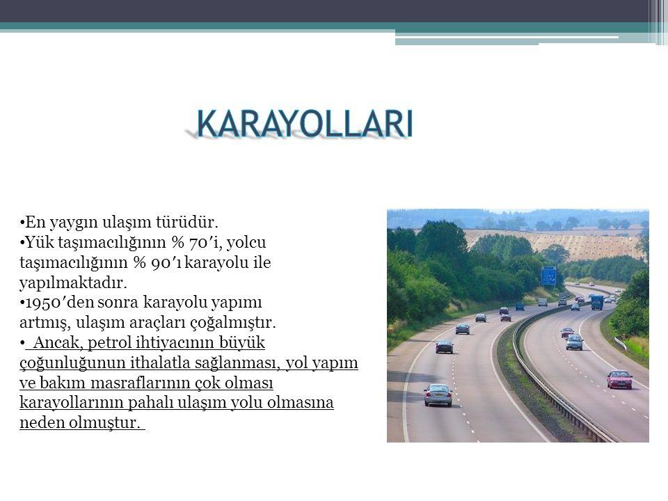 • En yaygın ulaşım türüdür. • Yük taşımacılığının % 70′i, yolcu taşımacılığının % 90′ı karayolu ile yapılmaktadır. • 1950′den sonra karayolu yapımı ar