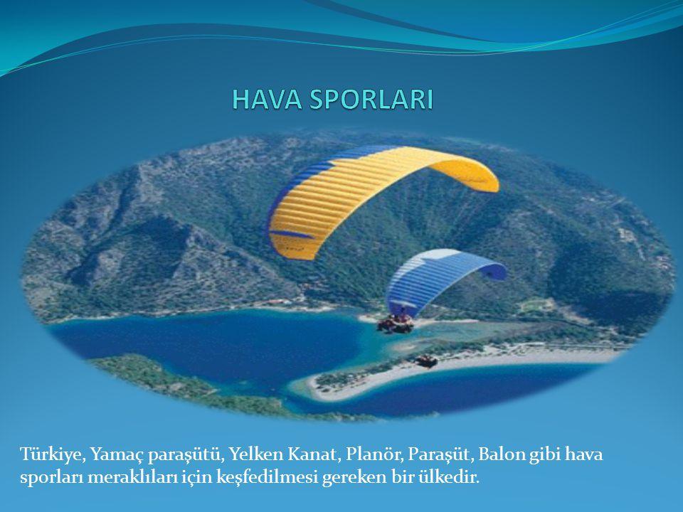 Türkiye, Yamaç paraşütü, Yelken Kanat, Planör, Paraşüt, Balon gibi hava sporları meraklıları için keşfedilmesi gereken bir ülkedir.