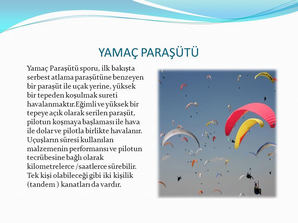 YAMAÇ PARAŞÜTÜ Yamaç Paraşütü sporu, ilk bakışta serbest atlama paraşütüne benzeyen bir paraşüt ile uçak yerine, yüksek bir tepeden koşulmak sureti ha