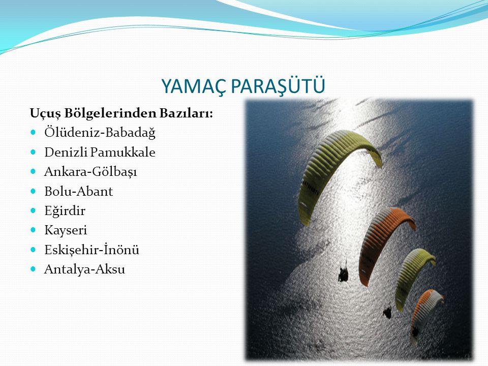 YAMAÇ PARAŞÜTÜ Uçuş Bölgelerinden Bazıları:  Ölüdeniz-Babadağ  Denizli Pamukkale  Ankara-Gölbaşı  Bolu-Abant  Eğirdir  Kayseri  Eskişehir-İnönü