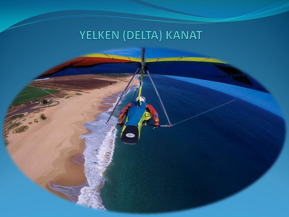 Yelken (Delta) Kanat Yelken kanat motoru olmayan, rüzgar ve diğer hava etkileri ile uçuş yapabilen tek kişilik bir uçuş aracıdır.