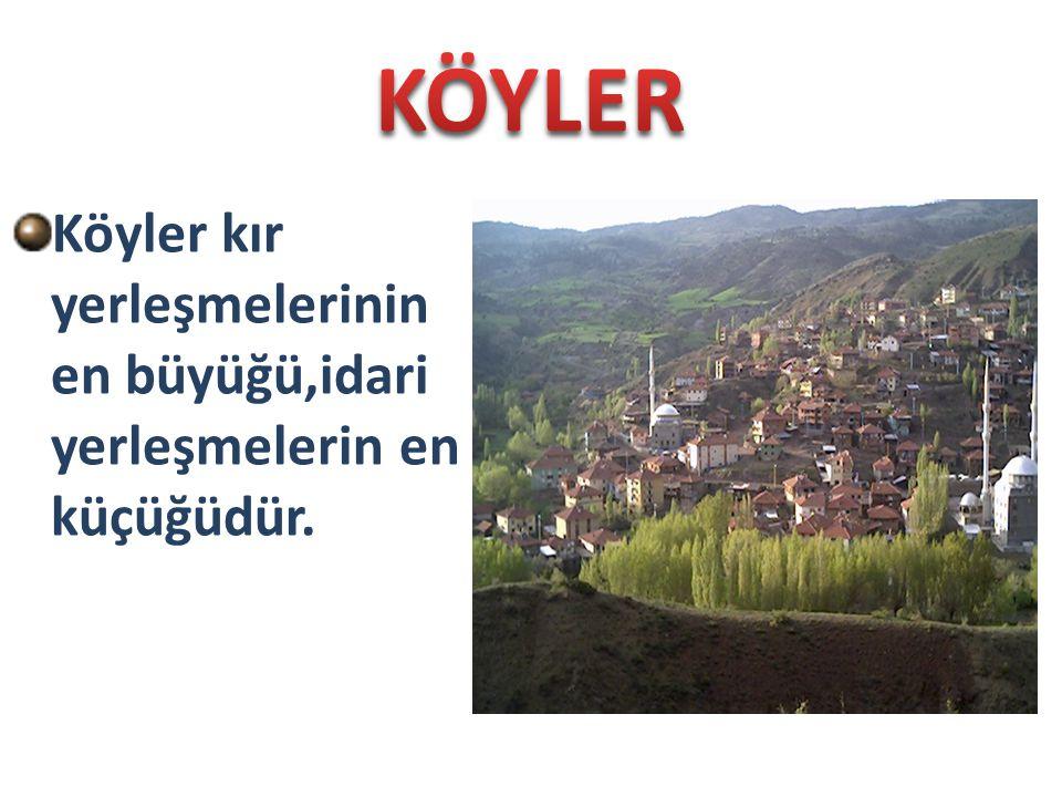 Köyler kır yerleşmelerinin en büyüğü,idari yerleşmelerin en küçüğüdür.