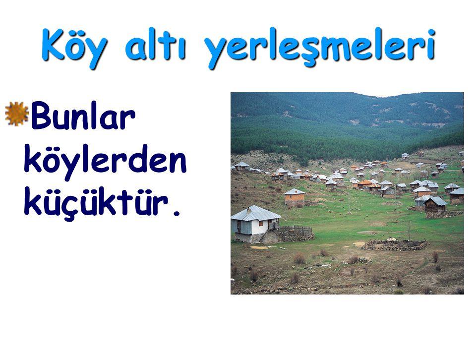 Köy altı yerleşmeleri Bunlar köylerden küçüktür.