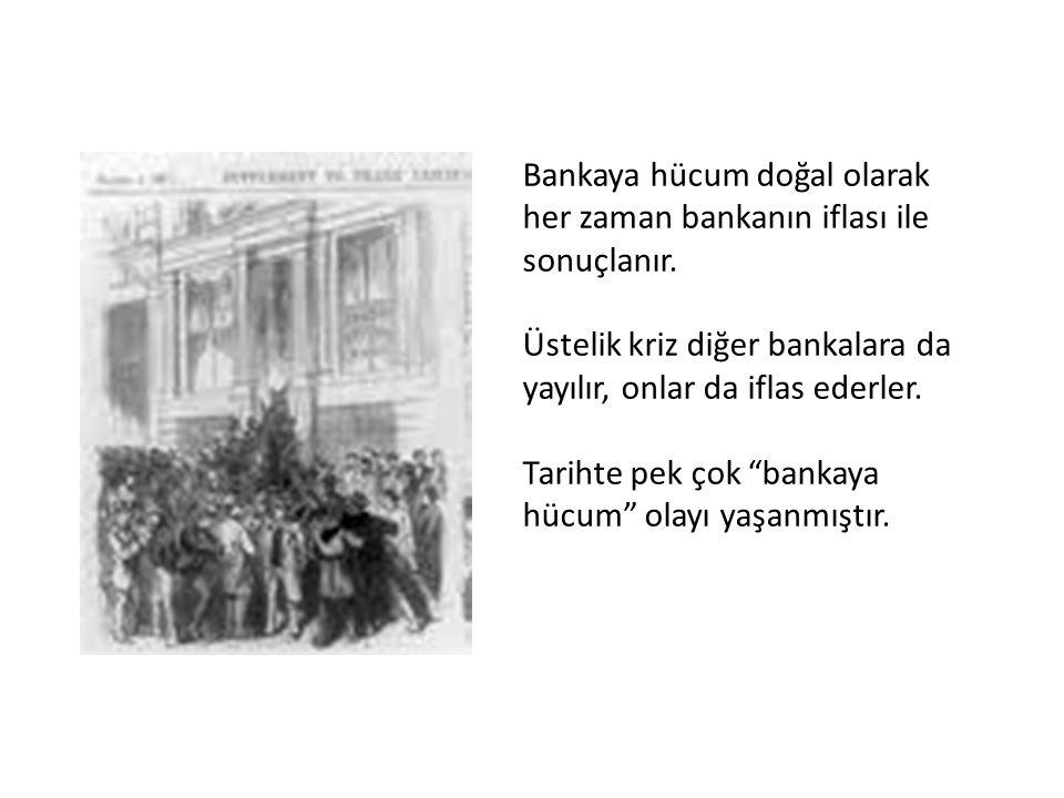 Bankaya hücum doğal olarak her zaman bankanın iflası ile sonuçlanır.