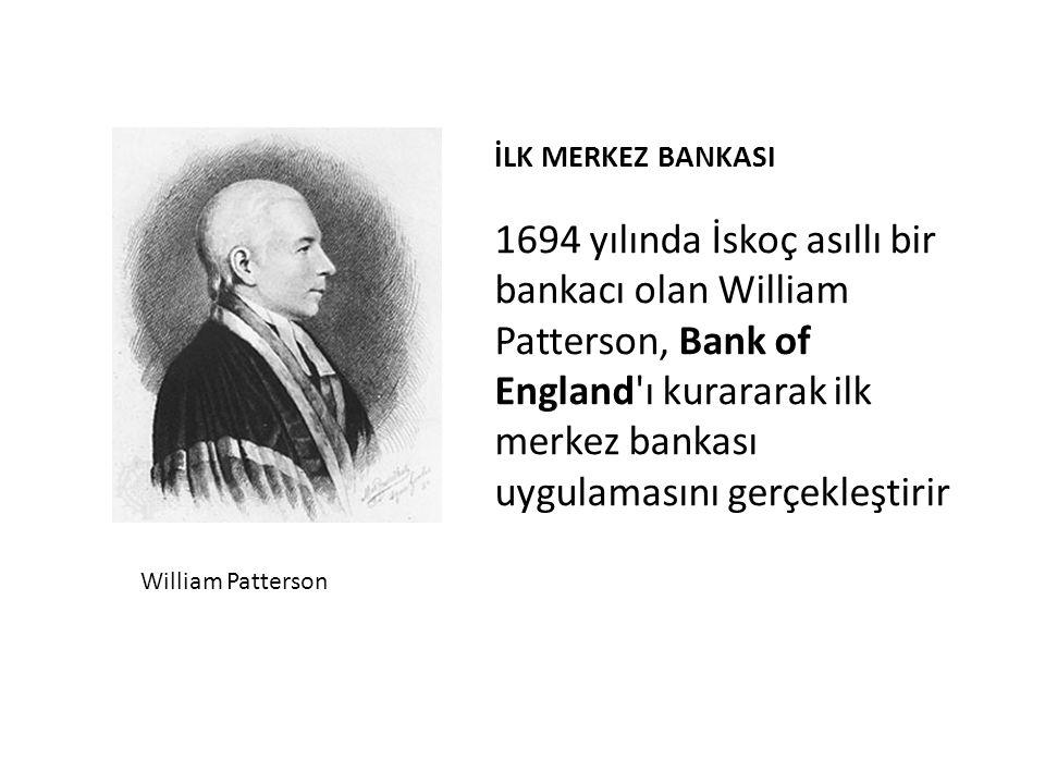 İLK MERKEZ BANKASI 1694 yılında İskoç asıllı bir bankacı olan William Patterson, Bank of England ı kurararak ilk merkez bankası uygulamasını gerçekleştirir William Patterson