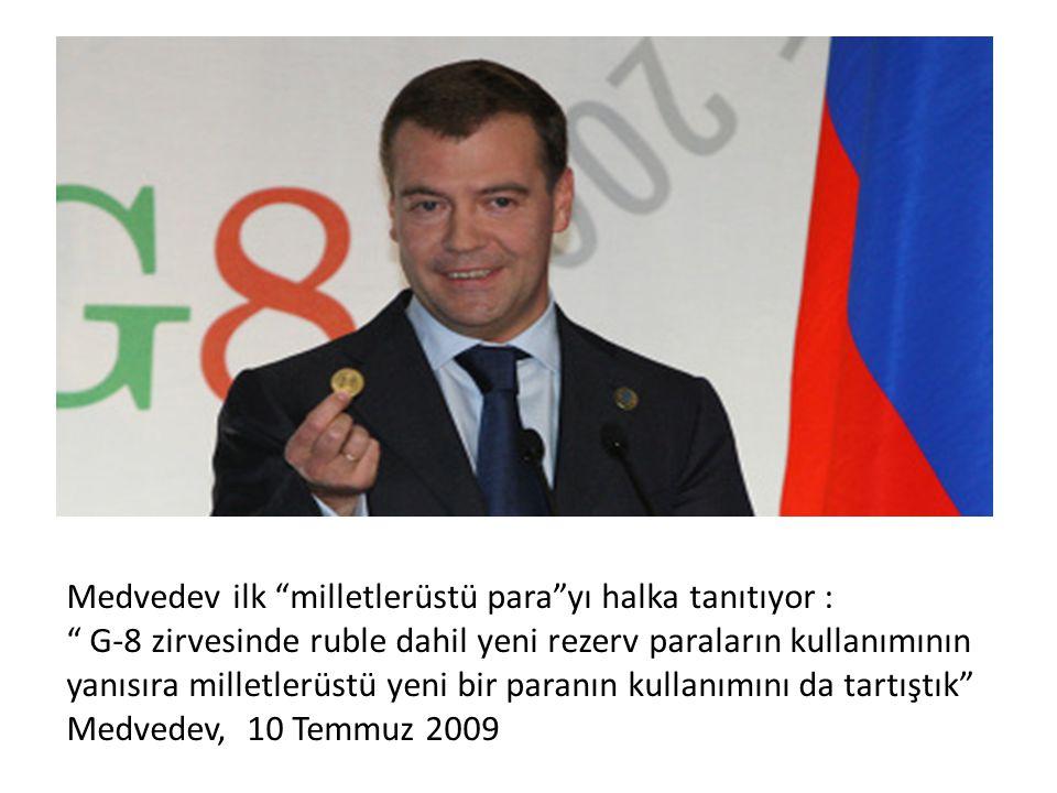 Medvedev ilk milletlerüstü para yı halka tanıtıyor : G-8 zirvesinde ruble dahil yeni rezerv paraların kullanımının yanısıra milletlerüstü yeni bir paranın kullanımını da tartıştık Medvedev, 10 Temmuz 2009