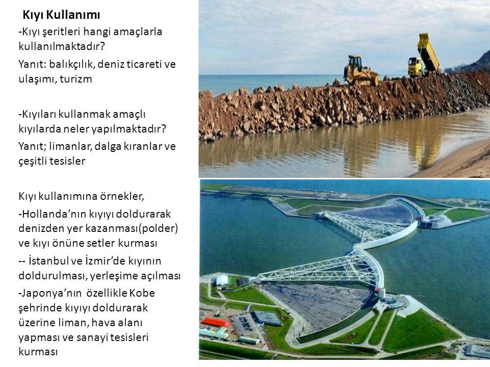 Kıyı Kullanımı -Kıyı şeritleri hangi amaçlarla kullanılmaktadır? Yanıt: balıkçılık, deniz ticareti ve ulaşımı, turizm -Kıyıları kullanmak amaçlı kıyıl