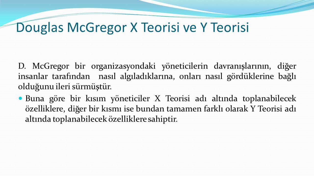 Douglas McGregor X Teorisi ve Y Teorisi D. McGregor bir organizasyondaki yöneticilerin davranışlarının, diğer insanlar tarafından nasıl algıladıkları