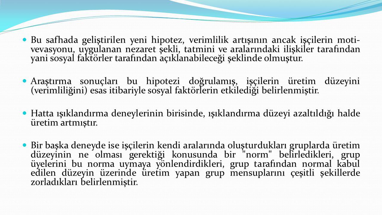  Sonuç olarak organizasyonun bir sosyal sistem olduğu ve insan ın bu sistemin en önemli unsuru olduğu ortaya konmuştur.
