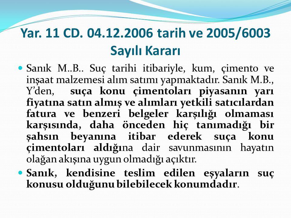 Yar. 11 CD. 04.12.2006 tarih ve 2005/6003 Sayılı Kararı  Sanık M..B.. Suç tarihi itibariyle, kum, çimento ve inşaat malzemesi alım satımı yapmaktadır