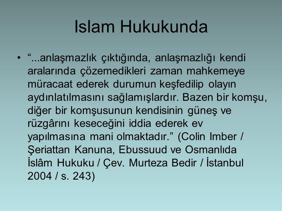 """Islam Hukukunda •""""...anlaşmazlık çıktığında, anlaşmazlığı kendi aralarında çözemedikleri zaman mahkemeye müracaat ederek durumun keşfedilip olayın ayd"""