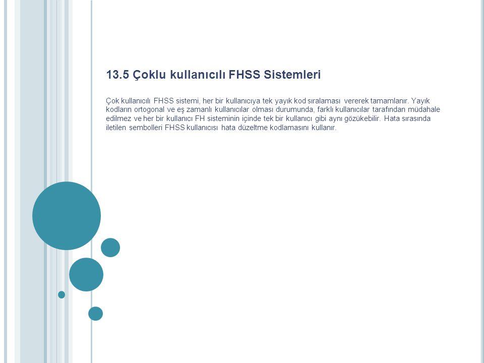 13.5 Çoklu kullanıcılı FHSS Sistemleri Çok kullanıcılı FHSS sistemi, her bir kullanıcıya tek yayık kod sıralaması vererek tamamlanır. Yayık kodların o