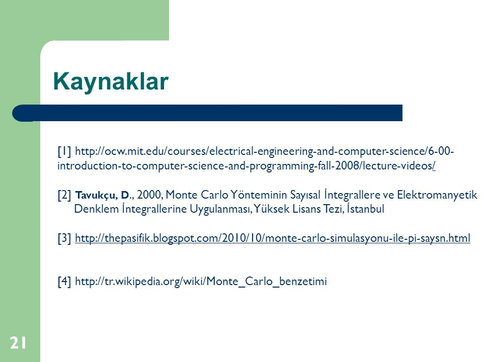 Kaynaklar 21 [1] http://ocw.mit.edu/courses/electrical-engineering-and-computer-science/6-00- introduction-to-computer-science-and-programming-fall-20