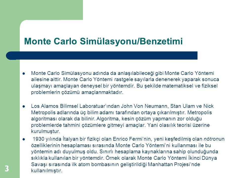 Monte Carlo Simülasyonu/Benzetimi 4  Monte Carlo yönteminin temel amacı, büyük elemanlar topluluğunun özelliklerinin rastgele olarak seçilmiş bir alt kümesi aracılığı ile çıkartılmasıdır.