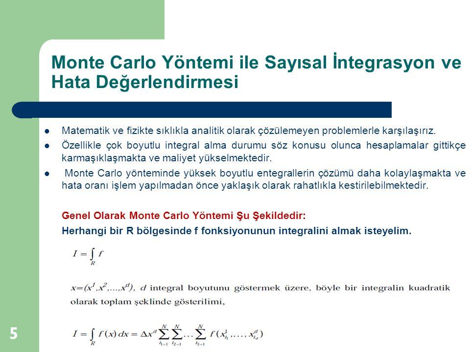 Monte Carlo Yöntemi ile Sayısal İntegrasyon ve Hata Değerlendirmesi 5  Matematik ve fizikte sıklıkla analitik olarak çözülemeyen problemlerle karşıla
