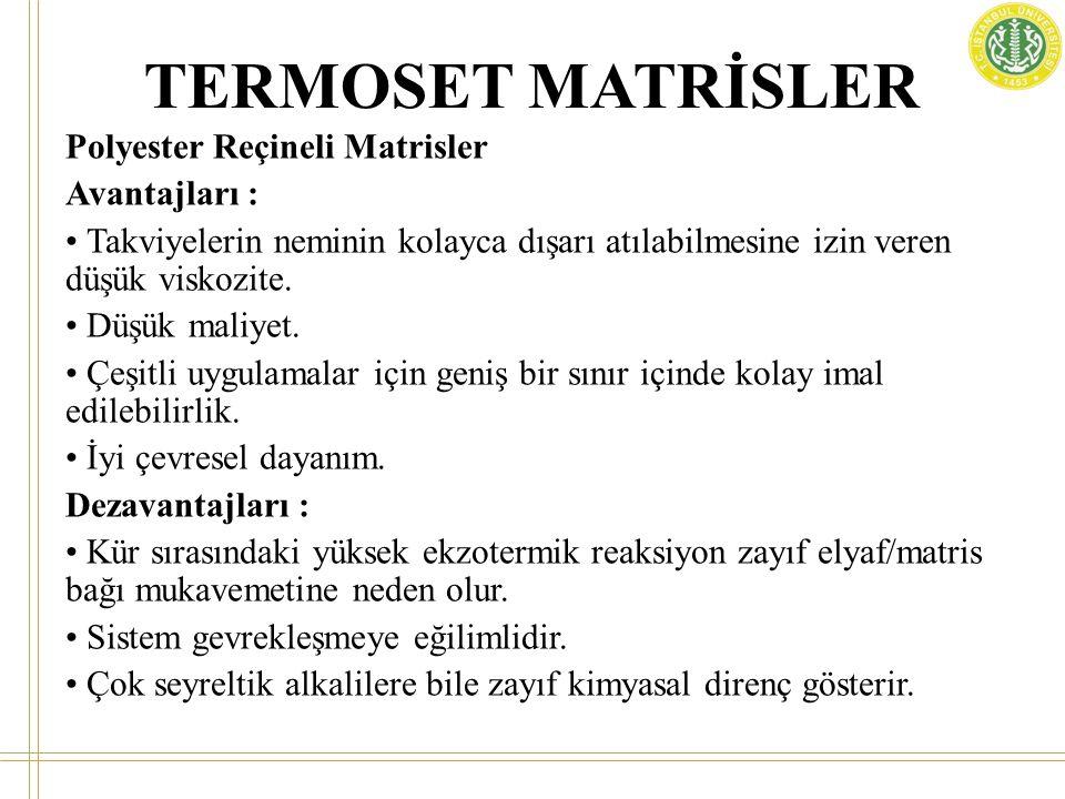 TERMOSET MATRİSLER Polyester Reçineli Matrisler Avantajları : • Takviyelerin neminin kolayca dışarı atılabilmesine izin veren düşük viskozite. • Düşük