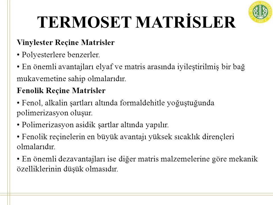 TERMOSET MATRİSLER Vinylester Reçine Matrisler • Polyesterlere benzerler. • En önemli avantajları elyaf ve matris arasında iyileştirilmiş bir bağ muka