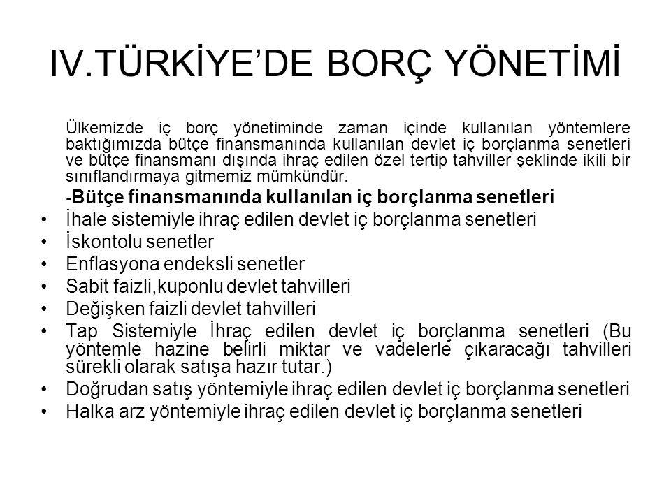 IV.TÜRKİYE'DE BORÇ YÖNETİMİ Ülkemizde iç borç yönetiminde zaman içinde kullanılan yöntemlere baktığımızda bütçe finansmanında kullanılan devlet iç bor