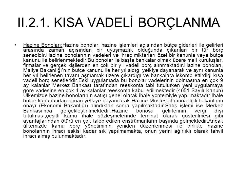 II.2.1. KISA VADELİ BORÇLANMA •Hazine Bonoları:Hazine bonoları hazine işlemleri açısından bütçe giderleri ile gelirleri arasında zaman açısından bir u