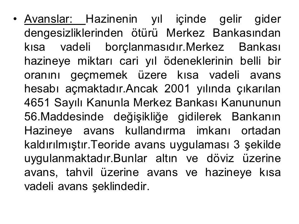 •Avanslar: Hazinenin yıl içinde gelir gider dengesizliklerinden ötürü Merkez Bankasından kısa vadeli borçlanmasıdır.Merkez Bankası hazineye miktarı ca