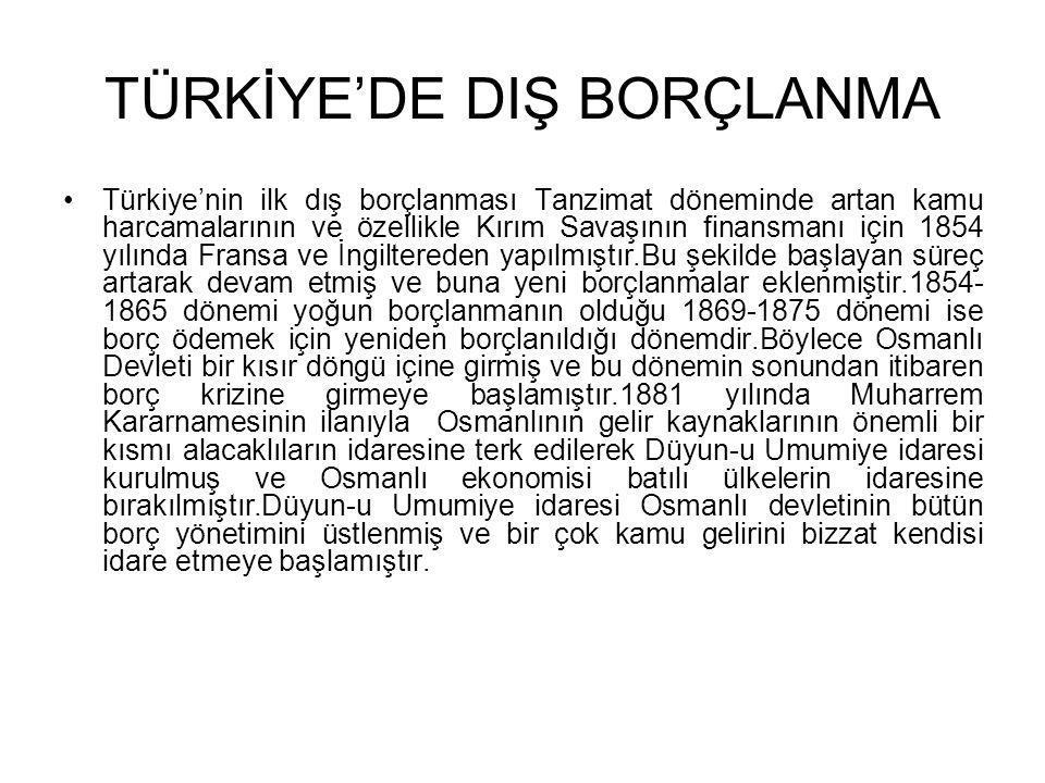 TÜRKİYE'DE DIŞ BORÇLANMA •Türkiye'nin ilk dış borçlanması Tanzimat döneminde artan kamu harcamalarının ve özellikle Kırım Savaşının finansmanı için 18